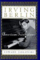 Irving Berlin : American troubadour