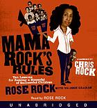 Mama Rock's rules : [ten lessons for raising a houseful of successful children]