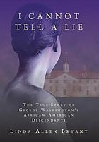 I cannot tell a lie : the true story of George Washington's African American descendants