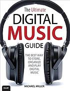 The ultimate digital music guide : [the best way to store, organize, and play digital music]