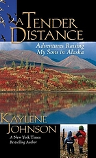 A tender distance : adventures raising my sons in Alaska