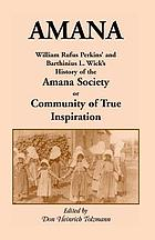 Amana : William Rufus Perkins' and Barthinius L. Wick's History of the Amana Society, or Community of True Inspiration