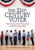 The 21st-century voter : who votes, how they vote, and why they vote