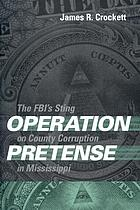 Operation pretense : the FBI's sting on county corruption in Mississippi