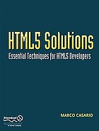HTML5 solutions : essential techniques for HTML5 developers