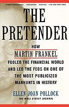 The pretender : how Martin Frankel fooled the financial world and led the feds on one of the most publicized on one of the most publicized manhunts in history