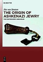 The origin of Ashkenazi Jewry : the controversy unraveled