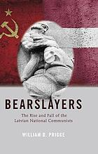 Bearslayers : the rise and fall of the Latvian National Communists