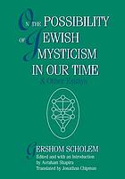 On the possibility of Jewish mysticism in our time & other essays