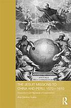 The Jesuit missions to China and Peru, 1570-1610 : expectations and appraisals of expansionism