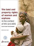 The land and property rights of women and orphans in the context of HIV and AIDS : case studies from Zimbabwe