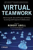 Virtual teamwork : mastering the art and practice of online learning and corporate collaboration