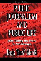 Public journalism and public life : why telling the news is not enough