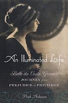 An illuminated life : Belle da Costa Greene's journey from prejudice to privilege