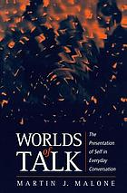 Worlds of talk : the presentation of self in everyday conversation