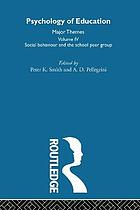 Psychology of education : major themes. Vol. IV, Social behaviour and the school peer group