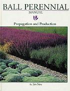 Ball perennial manual : propagation and production