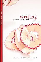 Writing From the Inside Out : The Practice of Free-Form Writing