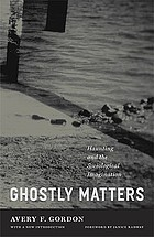 Ghostly matters : haunting and the sociological imagination