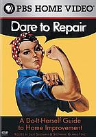 Dare to repair : a do-it-herself guide to home improvement