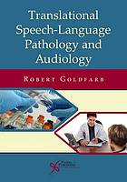 Translational speech-language pathology and audiology : essays in honor of Dr. Sadanand Singh