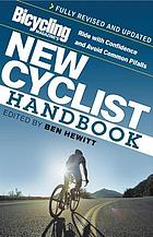 Bicycling magazine's new cyclist handbook : ride with confidence and avoid common pitfalls