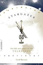 Stargazer : the life and times of the telescope