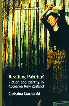 Reading Pakeha? : fiction and identity in Aotearoa New Zealand