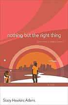 Nothing but the right thing : a novel