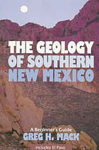 The geology of southern New Mexico : a beginner's guide, including El Paso