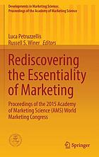 Rediscovering the Essentiality of Marketing : Proceedings of the 2015 Academy of Marketing Science (AMS) World Marketing Congress