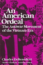 An American ordeal : the antiwar movement of the Vietnam era