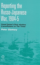 Reporting the Russo-Japanese War, 1904-5 : Lionel James's first wireless transmissions to the times