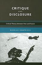 Critique and disclosure : critical theory between past and future