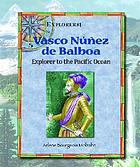 Vasco Núñez de Balboa : explorer to the Pacific Ocean