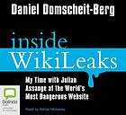 Inside Wikileaks : my time with Julian Assange at the world's most dangerous website