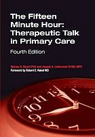 Fifteen Minute Hour : Therapeutic Talk in Primary Care, Fifth Edition.