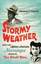 Stormy weather : middle-class African American marriages between the two World Wars