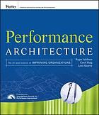 Performance architecture : the art and science of improving organizations
