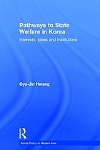 Pathways to state welfare in Korea : interests, ideas and institutions