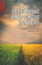 Developing indigenous leaders : lessons in mission from Buddhist Asia