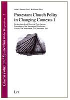 Protestant church polity in changing contexts. I, Ecclesiological and historical contributions : proceedings of the international conference, Utrecht, the Netherlands, 7-10 November, 2011