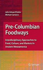 Pre-Columbian foodways : interdisciplinary approaches to food, culture, and markets in ancient Mesoamerica