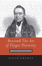 Beyond the art of finger dexterity : reassessing Carl Czerny