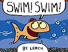 Swim! Swim! / by Lerch.