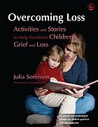 Overcoming loss : activities and stories to help transform children's grief and loss