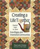 Creating a life together : practical tools to grow ecovillages and intentional communities