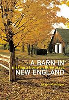 A barn in New England : making a home on three acres