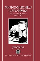 Winston Churchill's last campaign : Britain and the Cold War, 1951-5