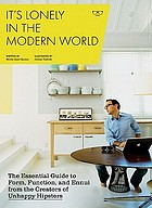 It's lonely in the modern world : the essential guide to form, function, and ennui from the creators of UnhappyHipsters.com
